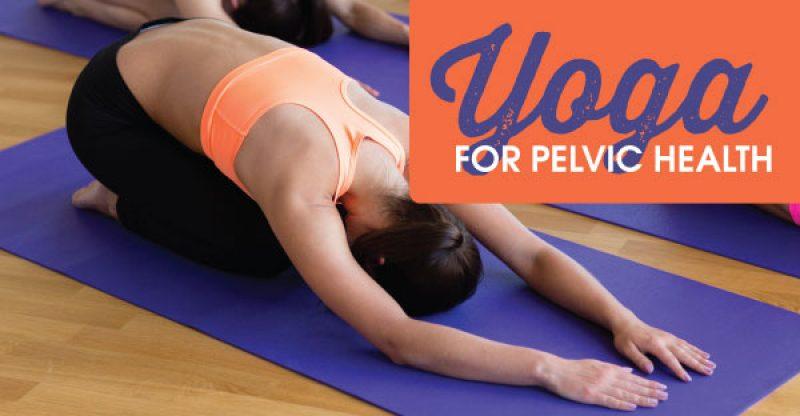 New yoga for pelvic health fitness corner